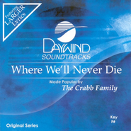 Where We'll Never Die, Accompaniment CD   -     By: The Crabb Family