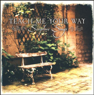 Teach Me Your Way: Scripture Songs   -