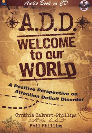 A.D.D. Welcome to Our World A Positive Perspective on Attention Deficit Disorder on CD  -     By: Phil Phillips, Cynthia Phillips