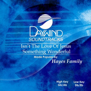 Isn't The Love Of Jesus Something Wonderful? Accompaniment CD   -              By: The Hayes Family