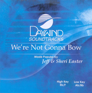 We're Not Gonna Bow, Accompaniment CD   -     By: Jeff Easter, Sheri Easter