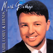 Faith, Family & Friends CD   -              By: Mark Bishop