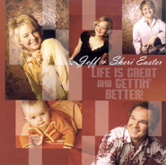 Life Is Great and Gettin' Better CD  -     By: Jeff Easter, Sheri Easter