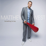 Something to Say CD   -     By: Matthew West