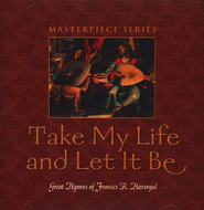 Take My Life and Let It Be CD   -     By: Masterpiece Series