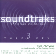 Pray Anyway, Accompaniment CD   -     By: Bowling Family