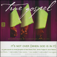 It's Not Over (When God is in it)   -              By: Israel Houghton & New Breed, James Fortune, Jason Nelson