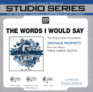 The Words I Would Say - Medium Key Performance Track w/o BGVs  [Music Download] -     By: Sidewalk Prophets
