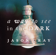 A Way To See In The Dark  [Music Download] -     By: Jason Gray
