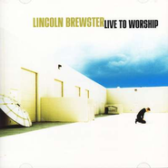 Live To Worship, Compact Disc [CD]   -              By: Lincoln Brewster