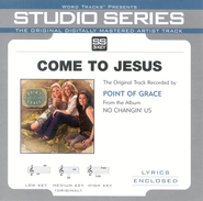Come To Jesus - Medium Key Performance Track w/o Background Vocals  [Music Download] -     By: Point of Grace