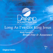Long As I've Got King Jesus, Accompaniment CD   -     By: Brian Free & Assurance
