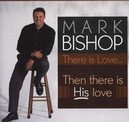 There Is Love... Then There Is His Love CD   -     By: Mark Bishop