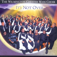It's Not Over CD  -     By: The Wilmington Chester Mass Choir