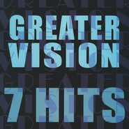 7 Hits: Greater Vision CD   -     By: Greater Vision
