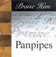 Praise Him: Panpipes CD   -