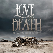 Between Here and Lost   -              By: Love & Death