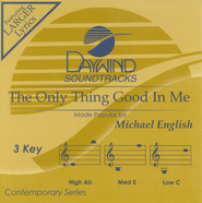 The Only Thing Good In Me, Accompaniment CD   -     By: Michael English