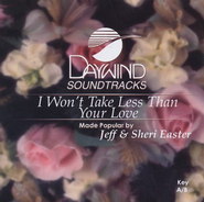 I Won't Take Less Than Your Love, Accompaniment CD   -              By: Jeff Easter, Sheri Easter