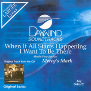 When It All Starts Happening I Want To Be There, Accompaniment CD   -     By: Mercy's Mark