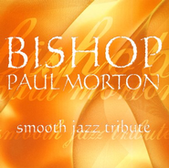 Smooth Jazz Tribute: Bishop Paul Morton CD   -