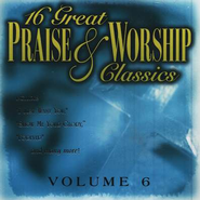 16 Great Praise & Worship Classics, Volume 6 CD   -