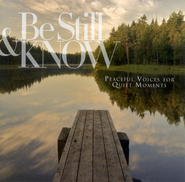 Be Still & Know: Peaceful Voices for Quiet Moments CD   -     By: Various Artists