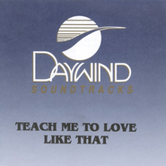 Teach Me To Love Like That, Accompaniment CD   -     By: Lordsong