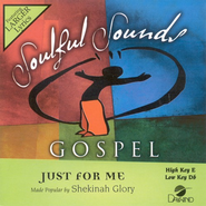 Just For Me, Accompaniment CD   -     By: Shekinah Glory