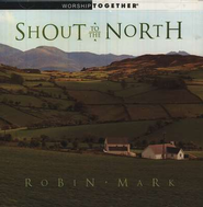 Shout To The North CD   -              By: Robin Mark