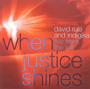 When Justice Shines CD     -              By: David Ruis, Indigika