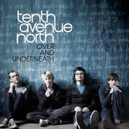 Over and Underneath CD   -              By: Tenth Avenue North