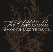 Smooth Jazz Tribute: The Clark Sisters CD   -     By: The Clark Sisters