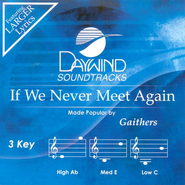 If We Never Meet Again, Accompaniment CD   -     By: The Gaithers