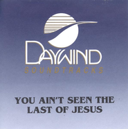 You Ain't Seen the Last of Jesus, Accompaniment CD   -     By: The Nelons