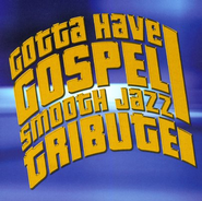 Smooth Jazz Tribute: Gotta Have Gospel CD   -