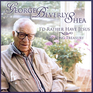 I'd Rather Have Jesus: A 20-Song Treasury, Compact Disc [CD]   -     By: George Beverly Shea