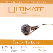 Testify To Love - Medium key performance track w/o background vocals  [Music Download] -     By: Avalon