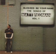 Blessed Be Your Name: The Songs of Matt Redman, Volume 1  -              By: Matt Redman