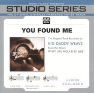 You Found Me [Studio Series Performance Track]  [Music Download] -     By: Big Daddy Weave