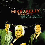Faith To Believe CD   -     By: Mike & Kelly Bowling