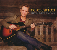 re:creation   -     By: Steven Curtis Chapman