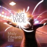 Fling Wide: Misty Edwards Live CD   -     By: Misty Edwards