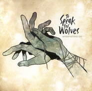 Myself > Letting Go CD   -     By: To Speak of Wolves