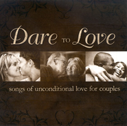 Dare To Love: Songs Of Unconditional Love For Couples  [Music Download] -     By: Various Artists
