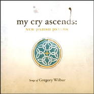 My Cry Ascends, New Parish Psalms, CD   -     By: Greg Wilbur