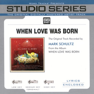 When Love Was Born - Medium Key Track without BGVs  [Music Download] -     By: Mark Schultz