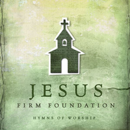 Jesus, Firm Foundation: Hymns of Worship   -              By: Various Artists