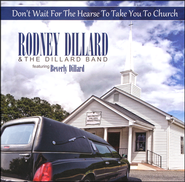 Don't Wait For the Hearse to Take You to Church - Slightly Imperfect  -              By: Rodney Dillard