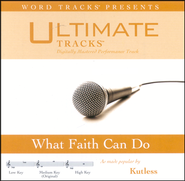 Ultimate Tracks - What Faith Can Do - As Made Popular By Kutless [Performance Track]  [Music Download] -     By: Kutless